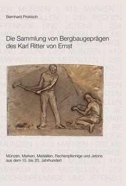 Die Sammlung von Bergbaugeprägen des Karl Ritter von Ernst von Prokisch,  Bernhard