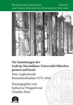 Die Sammlungen der Ludwig-Maximilians-Universität München gestern und heute von Stein,  Claudius, Weigand,  Katharina