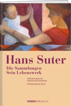 Die Sammlungen – Sein Lebenswerk von Suter,  Hans