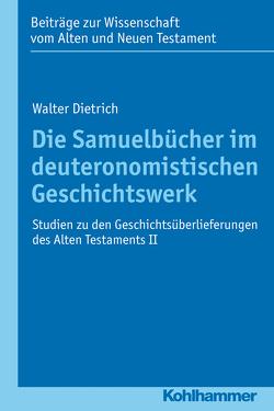 Die Samuelbücher im deuteronomistischen Geschichtswerk von Dietrich,  Walter, Scoralick,  Ruth