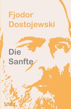 Die Sanfte von Dostojewski,  Fjodor