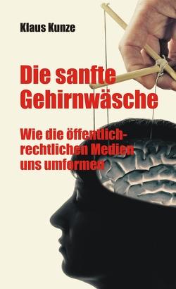 Die sanfte Gehirnwäsche von Kunze,  Klaus