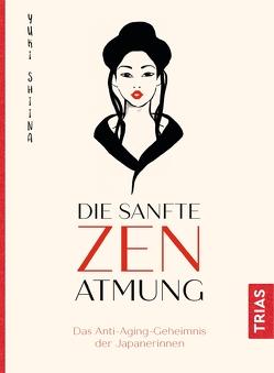 Die sanfte Zen-Atmung von Quitterer,  Birgit, Shiina,  Yuki