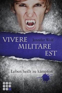 Die Sanguis-Trilogie 2: Vivere militare est – Leben heißt zu kämpfen von Wolf,  Jennifer
