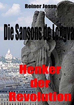 Die Sansons de Longval- HENKER DER REVOLUTION von Dr. med. Jesse,  Reiner