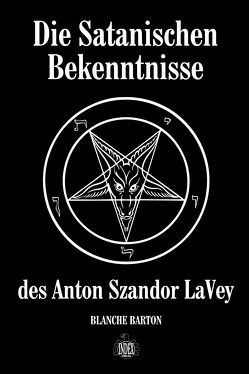 Die Satanischen Bekenntnisse des Anton Szandor LaVey von Barton,  Blanche