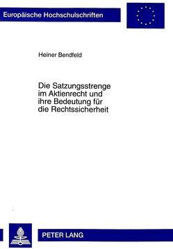 Die Satzungsstrenge im Aktienrecht und ihre Bedeutung für die Rechtssicherheit von Bendfeld,  Heiner