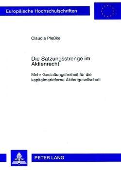 Die Satzungsstrenge im Aktienrecht von Pleßke,  Claudia
