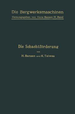 Die Schachtförderung von Bansen,  H., Teiwes,  K.