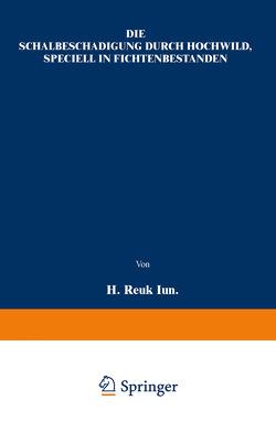 Die Schälbeschädigung durch Hochwild, speciell in Fichtenbeständen von Reuß,  H