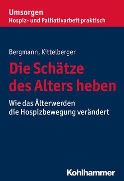 Die Schätze des Alters heben von Bergmann,  Dorothea, Kittelberger,  Frank