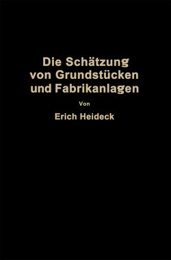 Die Schätzung von industriellen Grundstücken und Fabrikanlagen sowie von Grundstücken und Gebäuden zu Geschäfts- und Wohnzwecken von Heideck,  Erich