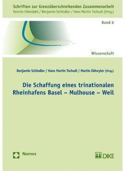 Die Schaffung eines trinationalen Rheinhafens Basel-Mulhouse-Weil von Dättwyler,  Martin, Schindler,  Bernhard, Tschudi,  Hans Martin