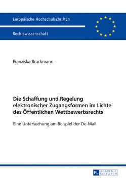 Die Schaffung und Regelung elektronischer Zugangsformen im Lichte des Öffentlichen Wettbewerbsrechts von Brackmann,  Franziska