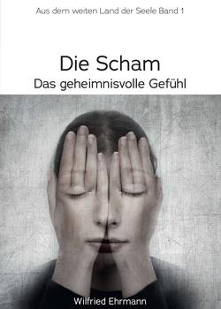 Die Scham, das geheimnisvolle Gefühl von Ehrmann,  Wilfried