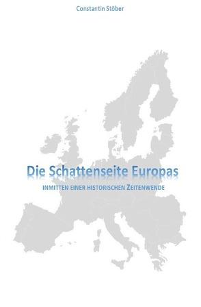 Die Schattenseite Europas von Stöber,  Constantin