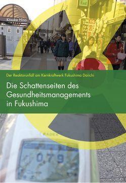 Die Schattenseiten des Gesundheitsmanagements in Fukushima von Hino,  Kōsuke