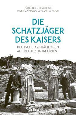 Die Schatzjäger des Kaisers von Gottschlich,  Jürgen, Zaptcioglu-Gottschlich,  Dilek