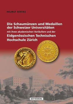 Die Schaumünzen und Medaillen der Schweizer Universitäten mit ihren akademischen Vorläufern und der Eidgenössischen Technischen Hochschule Zürich von Serfas,  Helmut