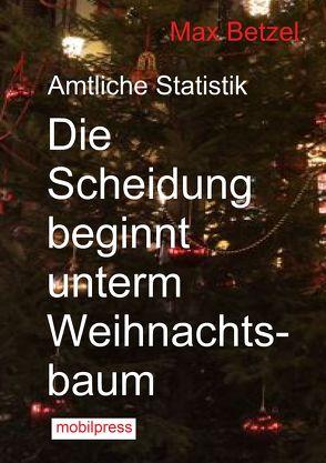 Die Scheidung beginnt unterm Weihnachtsbaum von Betzel,  Max