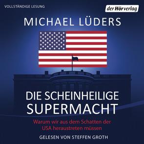 Die scheinheilige Supermacht von Groth,  Steffen, Lüders,  Michael
