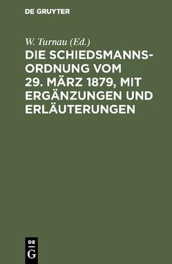 Die Schiedsmannsordnung vom 29. März 1879, mit Ergänzungen und Erläuterungen von Turnau,  W.