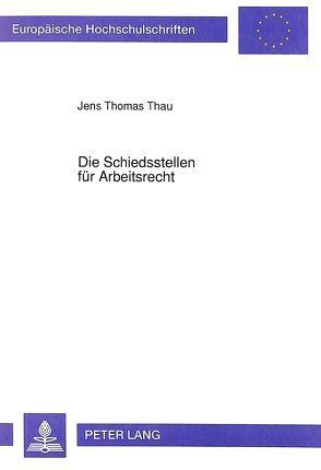 Die Schiedsstellen für Arbeitsrecht von Thau,  Jens T.