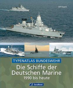 Die Schiffe der Deutschen Marine 1990 bis heute von Kaack,  Ulf
