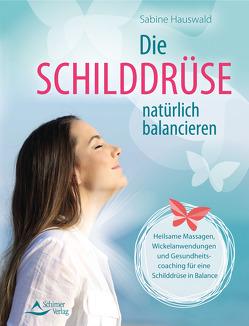Die Schilddrüse natürlich balancieren von Hauswald,  Sabine