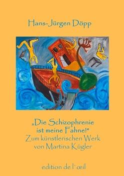 """""""Die Schizophrenie ist meine Fahne!"""" von Döpp,  Hans-Jürgen"""