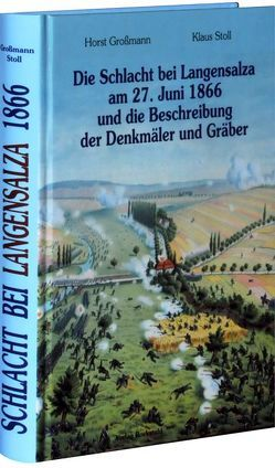Die Schlacht bei Langensalza am 27. Juni 1866 und die Beschreibung der Denkmäler und Gräber von Grossmann,  Horst, Stoll,  Klaus