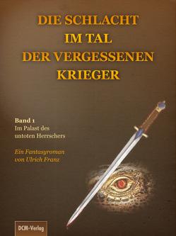 Die Schlacht im Tal der vergessenen Krieger von Franz,  Ulrich