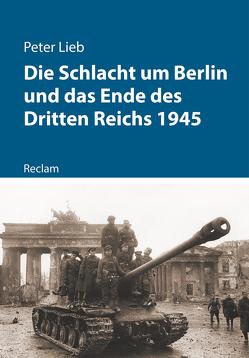 Die Schlacht um Berlin 1945 von Lieb,  Peter