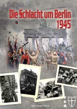 Die Schlacht um Berlin 1945 von García,  Juan Vázquez, Lauer,  Jaime P.K.