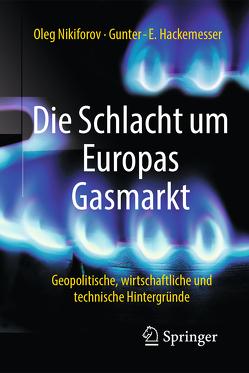 Die Schlacht um Europas Gasmarkt von Hackemesser,  Gunter-E., Nikiforov,  Oleg