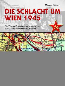Die Schlacht um Wien 1945 von Reisner,  Markus