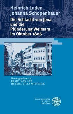 Die Schlacht von Jena und die Plünderung Weimars im Oktober 1806 von Lissa Wiessner,  Helena, Luden,  Heinrich, Schopenhauer,  Johanna, See,  Klaus von