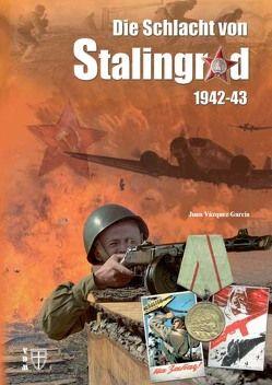 Die Schlacht von Stalingrad 1942-43 von Lauer,  Jaime P.K., Váquez García,  Juan