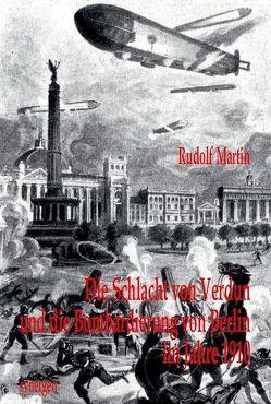 Die Schlacht von Verdun und die Bombardierung von Berlin im Jahre 1910 von Martin,  Rudolf, Münch,  Detlef