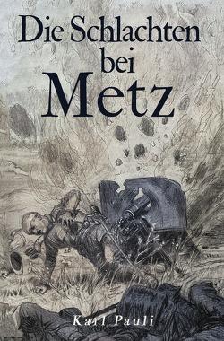 Die Schlachten bei Metz von Pauli,  Karl