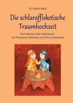 Die schlaraffisketische Traumhochzeit – Eine Woche voller Abenteuer mit Prinzessin Athletika und Prinz Schlemmer von Back,  Evelyn
