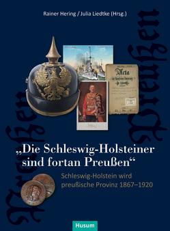 """""""Die Schleswig-Holsteiner sind fortan Preußen"""" von Hering,  Rainer, Liedtke,  Julia"""