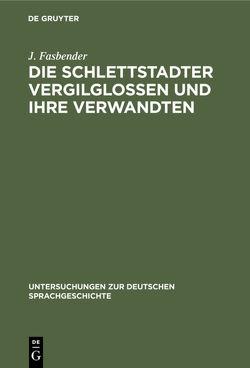 Die Schlettstadter Vergilglossen und ihre Verwandten von Fasbender,  J.
