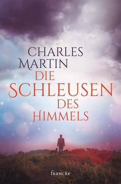 Die Schleusen des Himmels von Martin,  Charles, Müller,  Julian