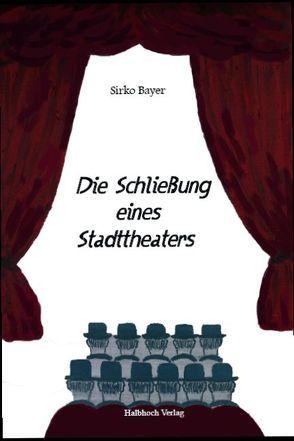 Die Schließung eines Stadttheaters von Bayer,  Sirko