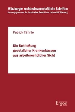 Die Schließung gesetzlicher Krankenkassen aus arbeitsrechtlicher Sicht von Fähnle,  Patrick
