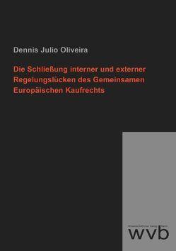Die Schließung interner und externer Regelungslücken des Gemeinsamen Europäischen Kaufrechts von Julio Oliveira,  Dennis