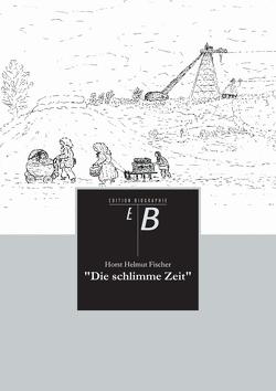 """""""Die schlimme Zeit"""" von Fischer,  Horst Helmut"""