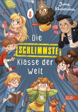 Die schlimmste Klasse der Welt von Holzapfel,  Falk, Kliebenstein,  Juma