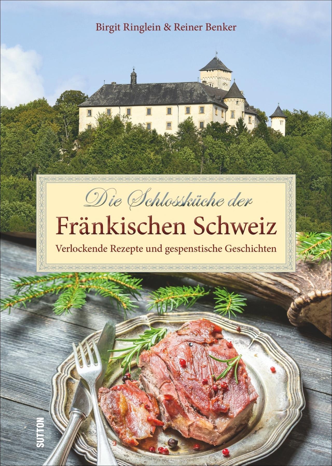 Die Schlossküche der Fränkischen Schweiz von Benker, Reiner, Ringlei